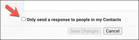 Press the Only send a response to people in my contacts checkbox to limit the number of messages being sent.